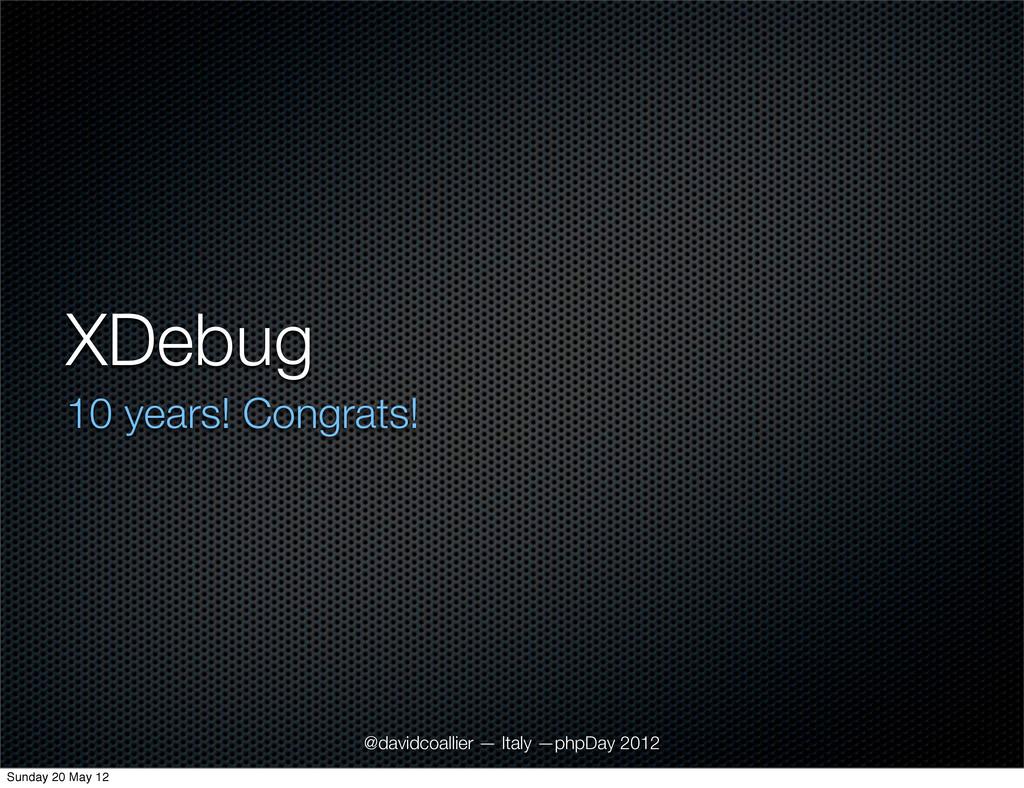 XDebug 10 years! Congrats! @davidcoallier — Ita...