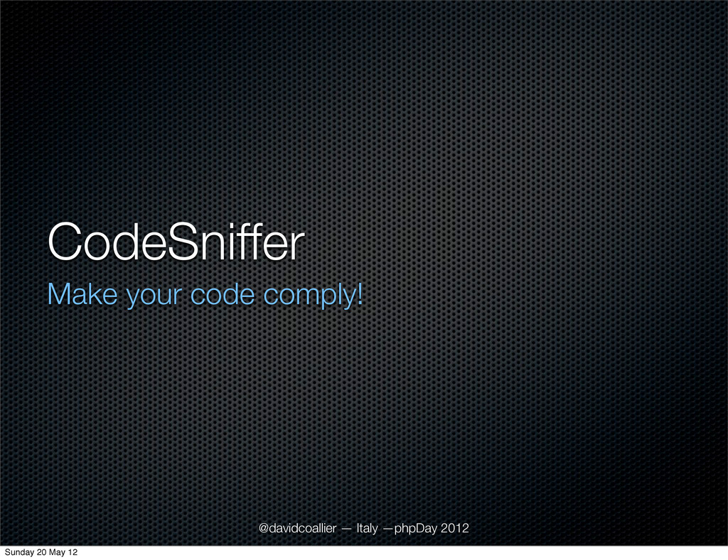 CodeSniffer Make your code comply! @davidcoalli...
