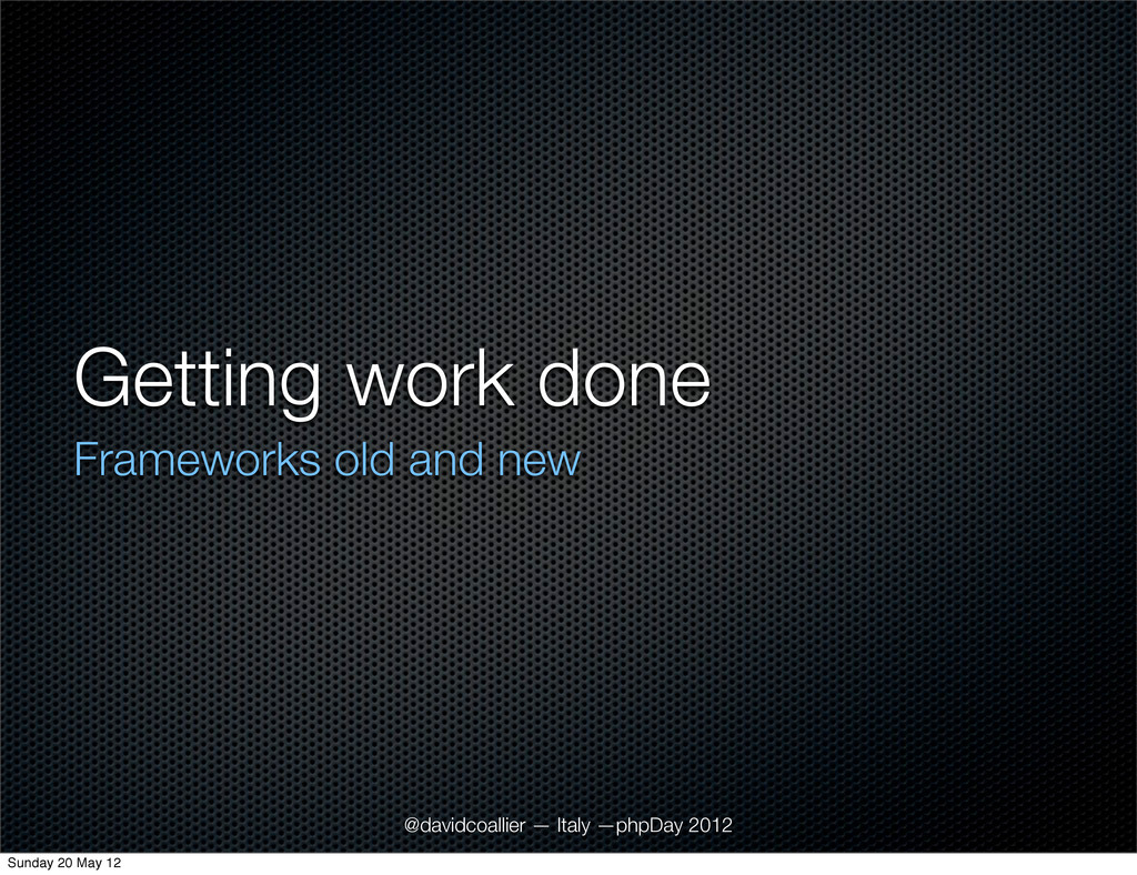 Getting work done Frameworks old and new @david...