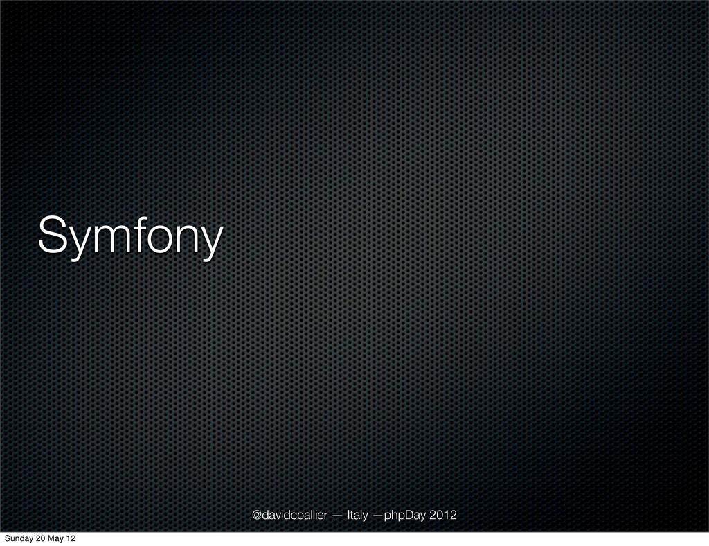 Symfony @davidcoallier — Italy —phpDay 2012 Sun...
