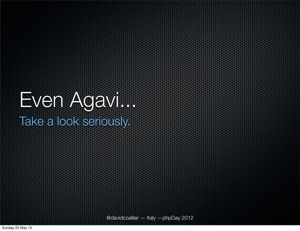 Even Agavi... Take a look seriously. @davidcoal...