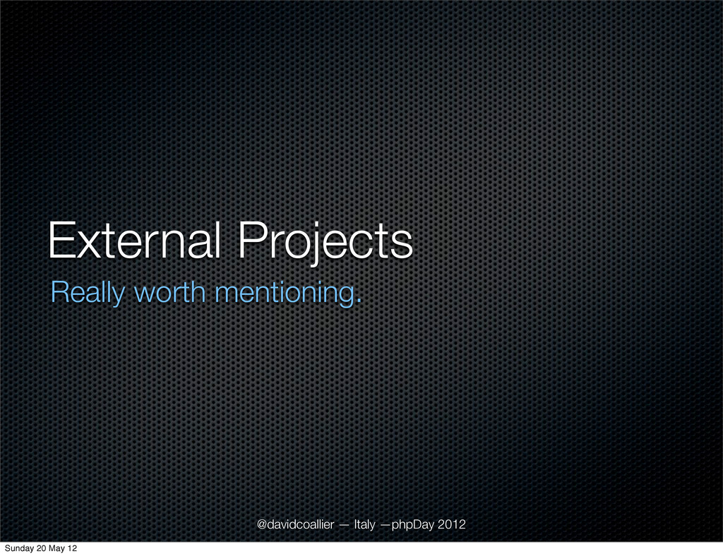 External Projects Really worth mentioning. @dav...