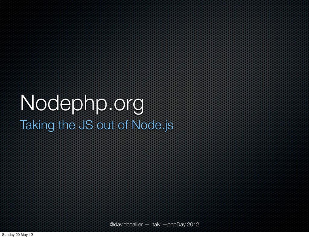 Nodephp.org Taking the JS out of Node.js @david...