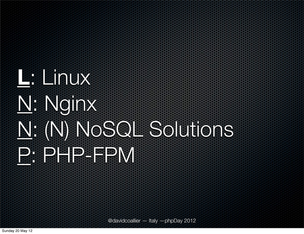 L: Linux N: Nginx N: (N) NoSQL Solutions P: PHP...