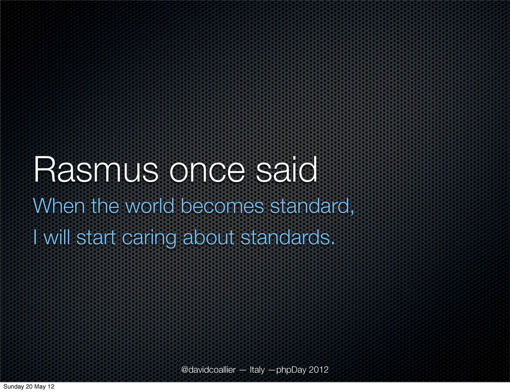 Rasmus once said When the world becomes standar...
