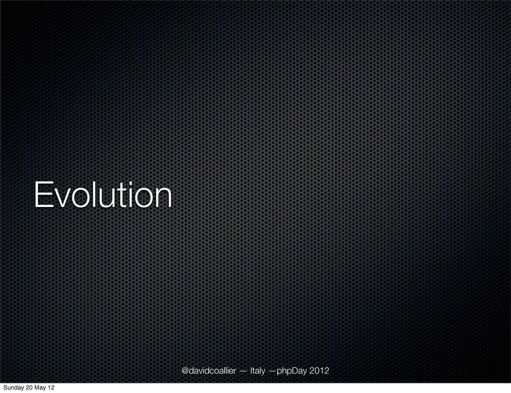Evolution @davidcoallier — Italy —phpDay 2012 S...