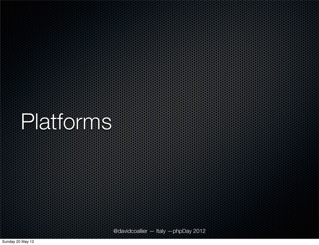 Platforms @davidcoallier — Italy —phpDay 2012 S...