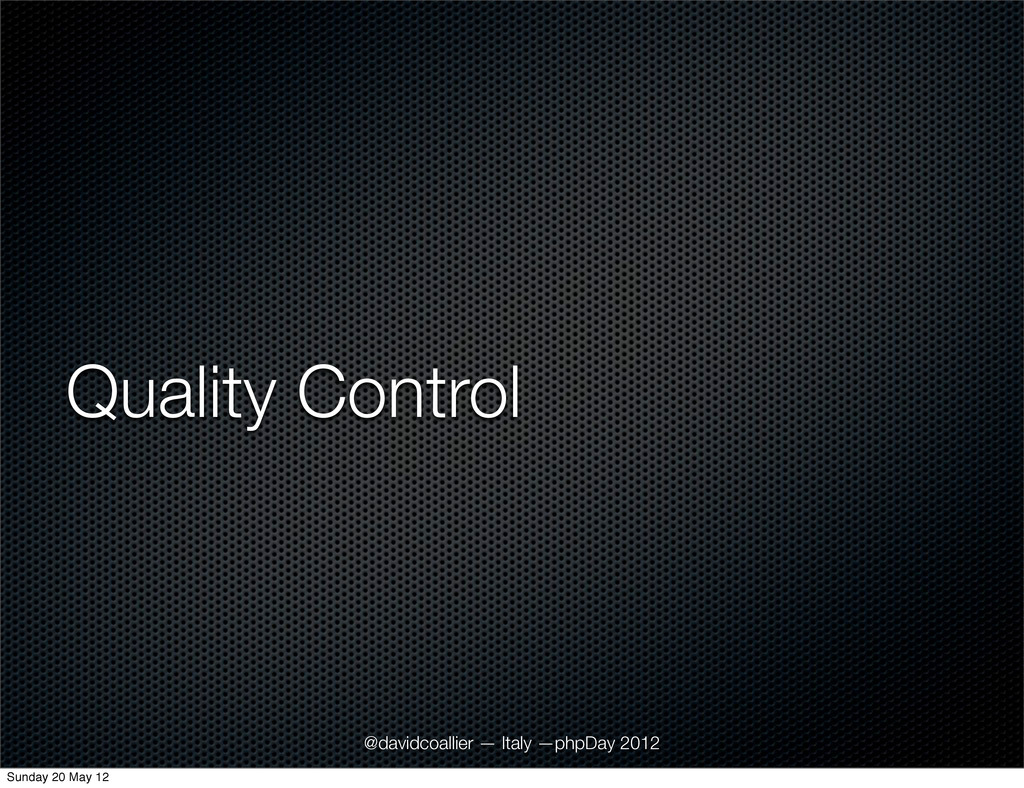 Quality Control @davidcoallier — Italy —phpDay ...