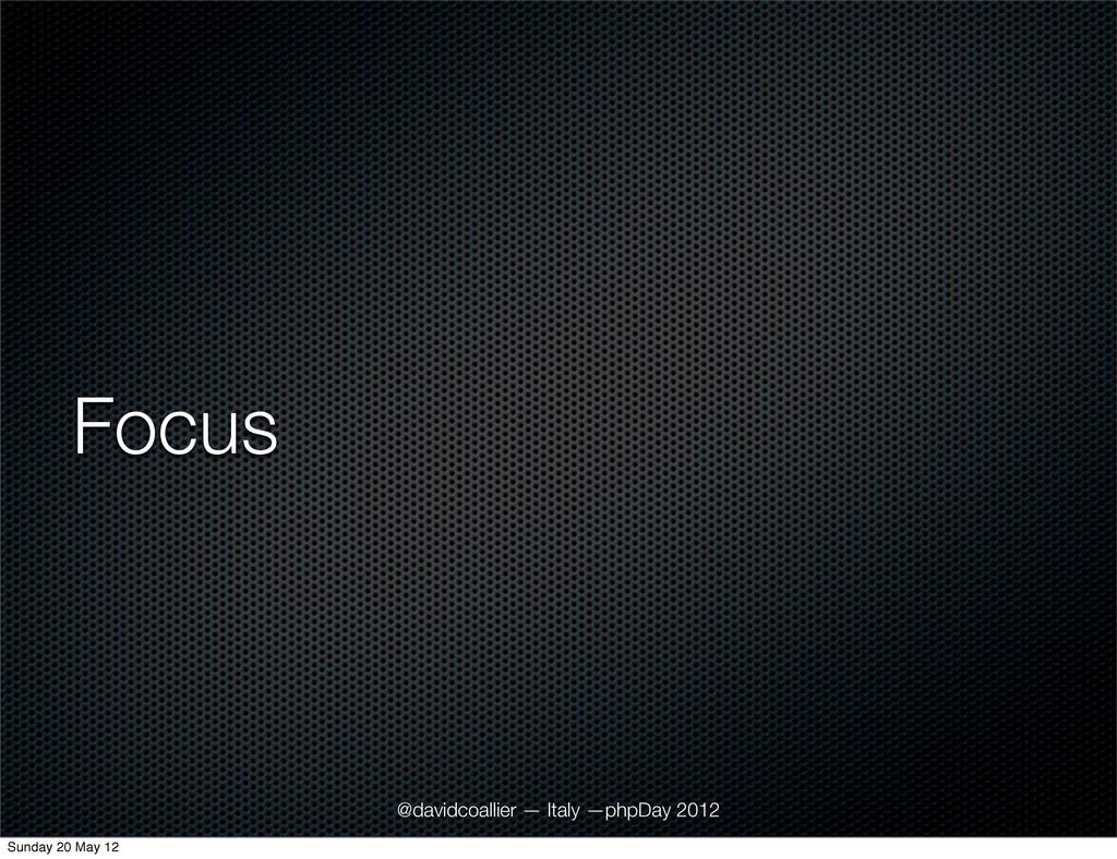 Focus @davidcoallier — Italy —phpDay 2012 Sunda...