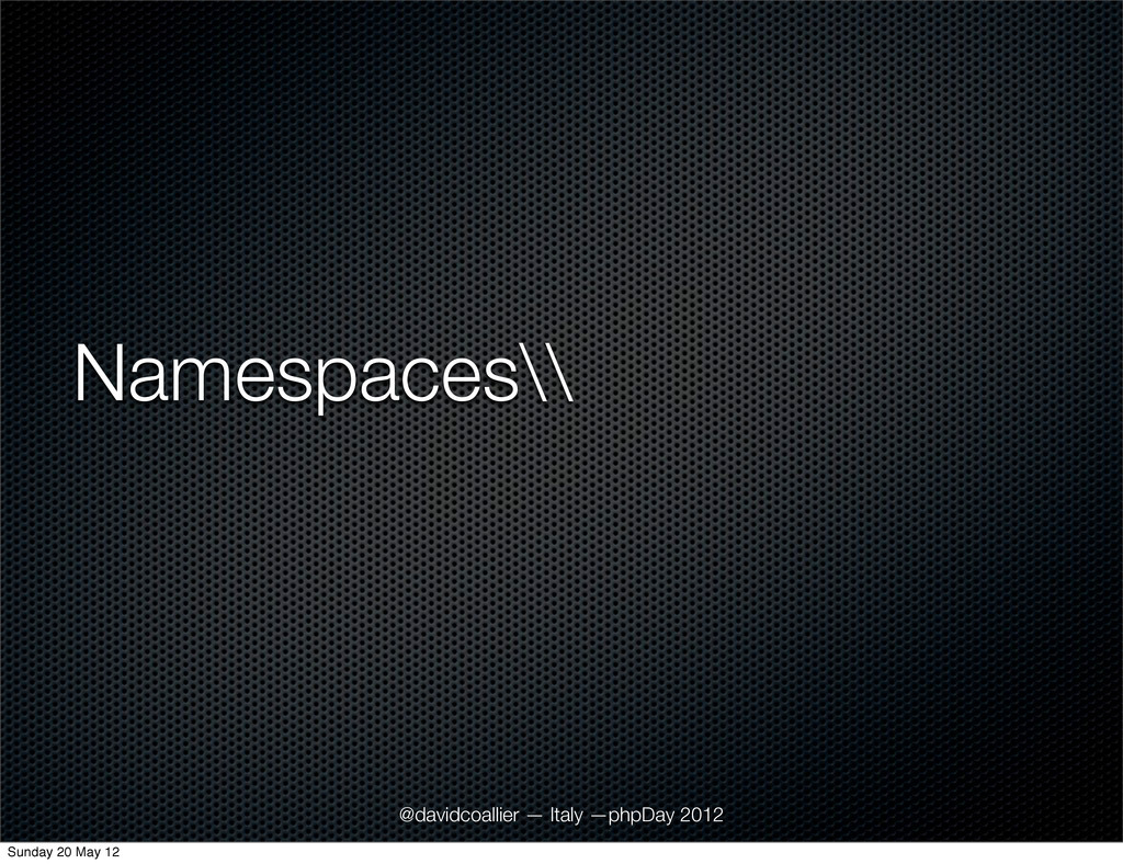 Namespaces\\ @davidcoallier — Italy —phpDay 201...