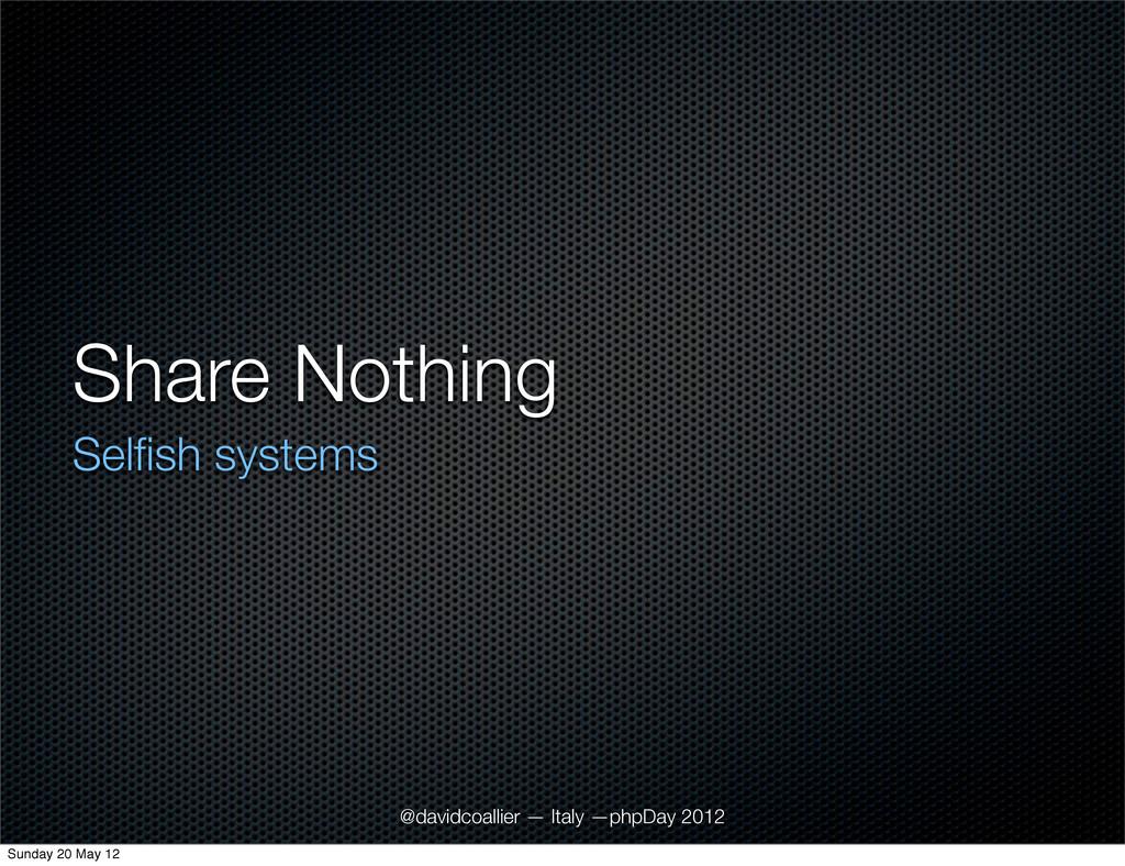 Share Nothing Selfish systems @davidcoallier — I...