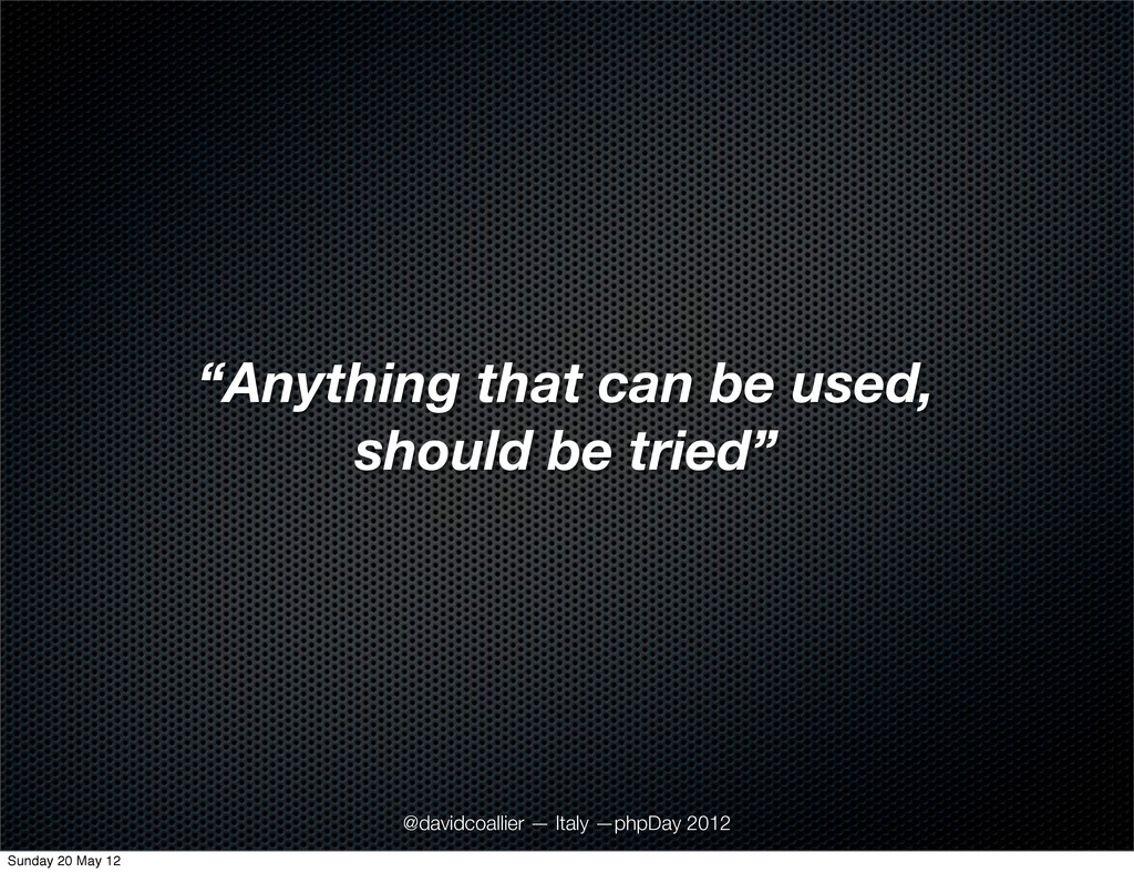 """Anything that can be used, should be tried"" @d..."