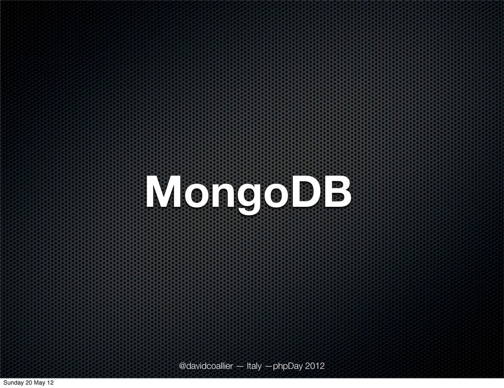 MongoDB @davidcoallier — Italy —phpDay 2012 Sun...