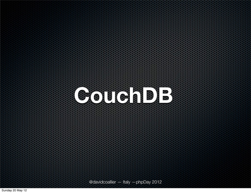 CouchDB @davidcoallier — Italy —phpDay 2012 Sun...