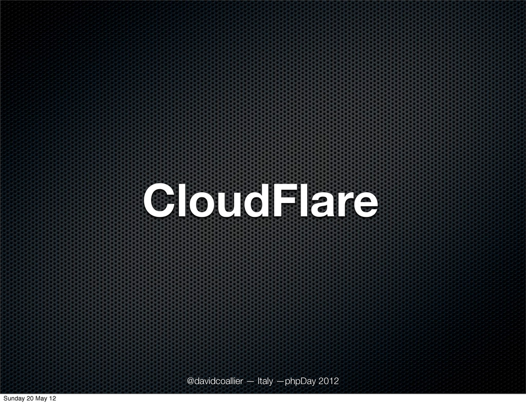 CloudFlare @davidcoallier — Italy —phpDay 2012 ...