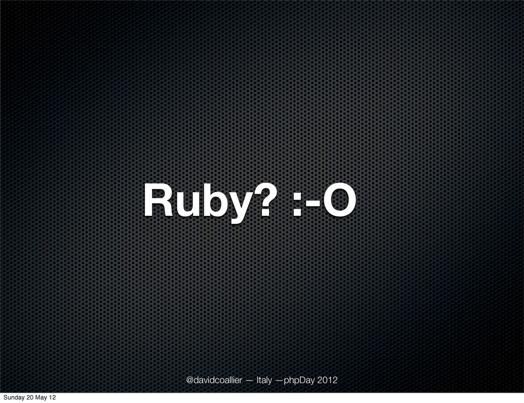 Ruby? :-O @davidcoallier — Italy —phpDay 2012 S...