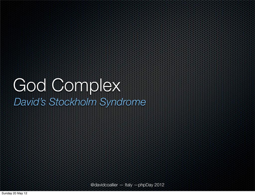 God Complex David's Stockholm Syndrome @davidco...