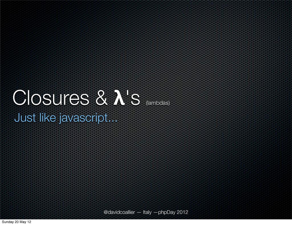 Closures & λ's (lambdas) Just like javascript.....