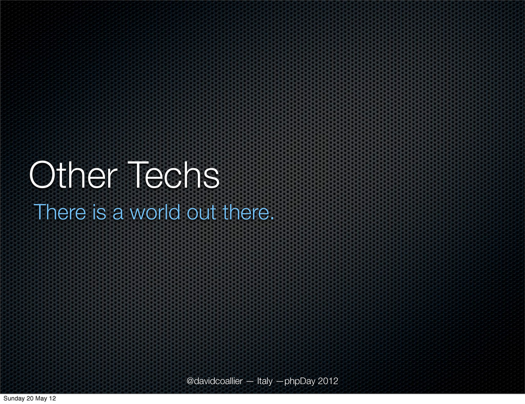 Other Techs There is a world out there. @davidc...