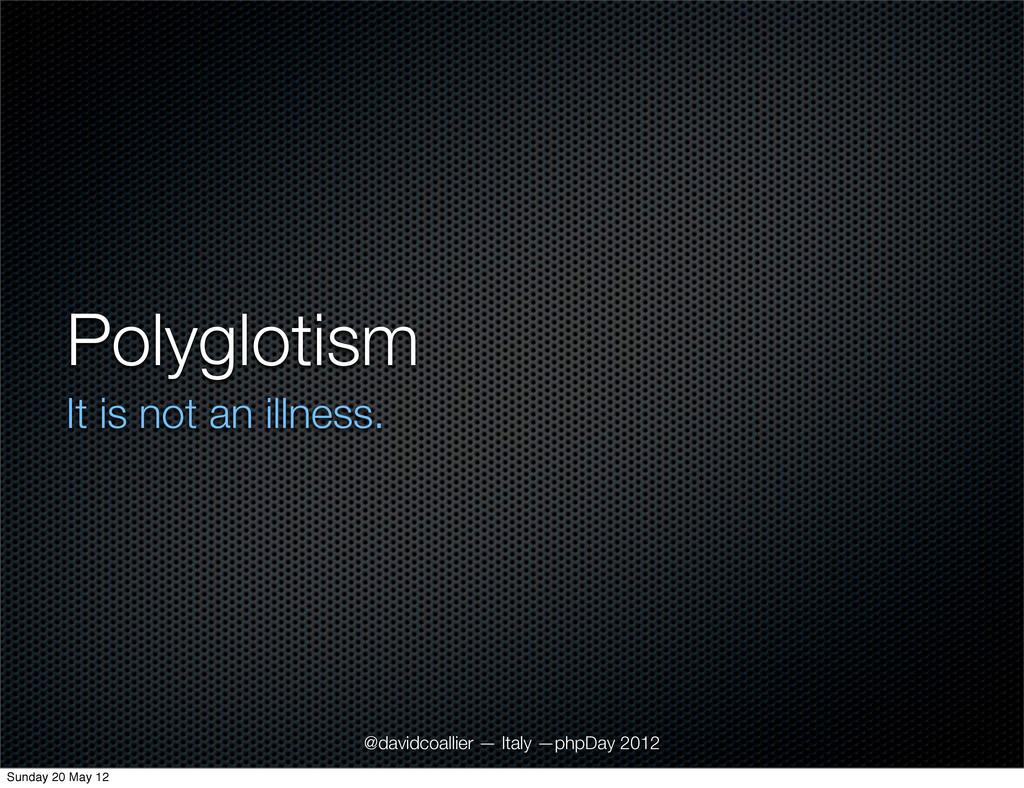 Polyglotism It is not an illness. @davidcoallie...