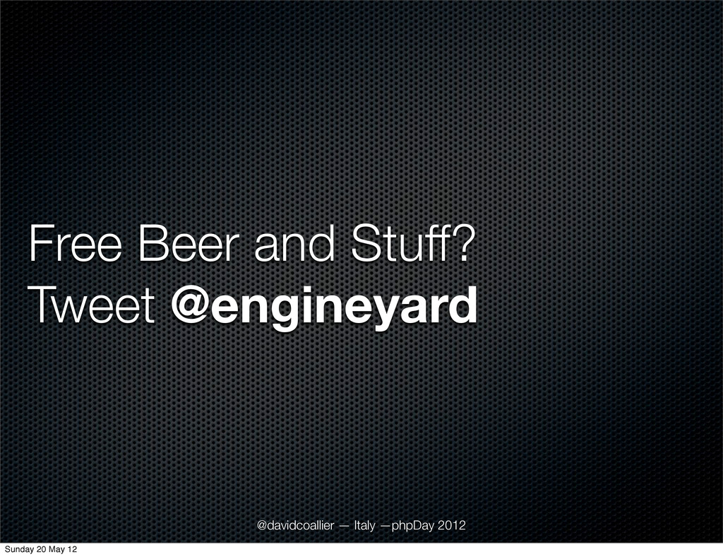 Free Beer and Stuff? Tweet @engineyard @davidco...