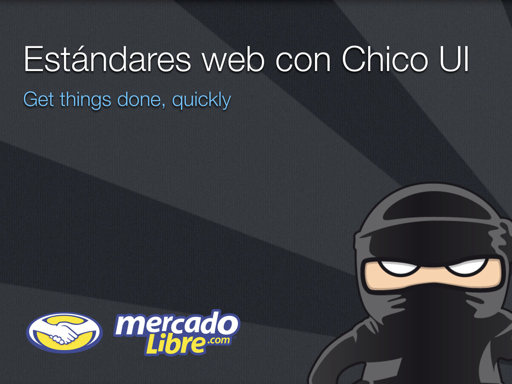 Estándares web con Chico UI Get things done, qu...