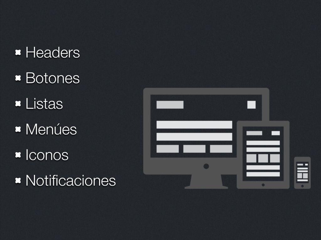 Headers Botones Listas Menúes Iconos Notificacio...