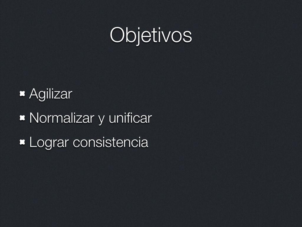 Objetivos Agilizar Normalizar y unificar Lograr ...