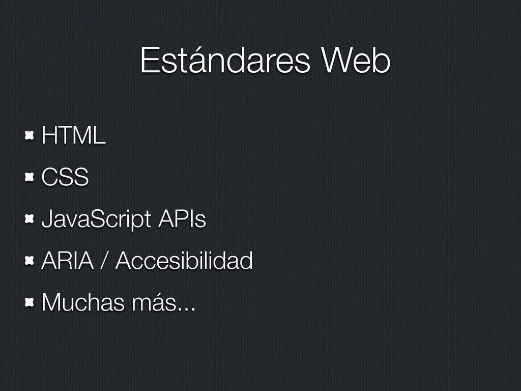 Estándares Web HTML CSS JavaScript APIs ARIA / ...
