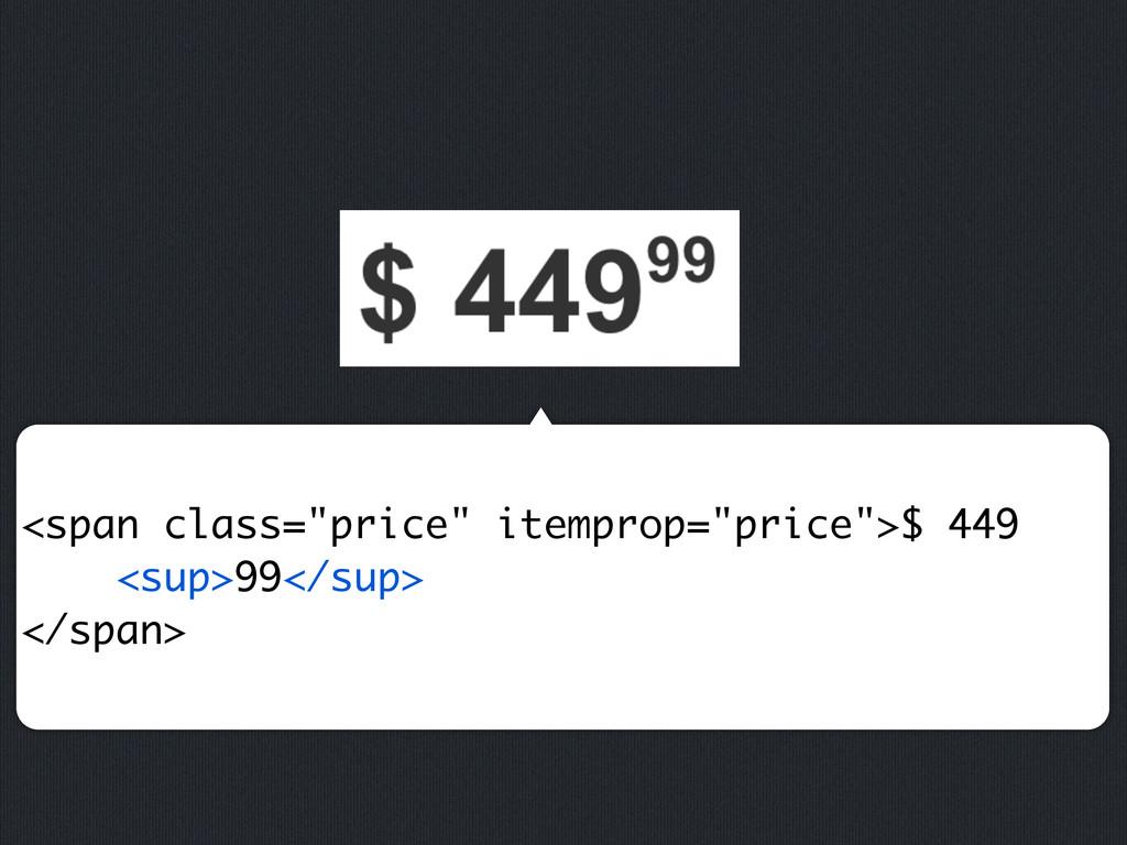 """<span class=""""price"""" itemprop=""""price"""">$ 449 <sup..."""