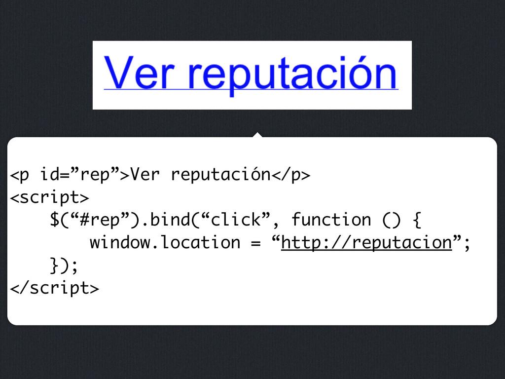 "<p id=""rep"">Ver reputación</p> <script> $(""#rep..."