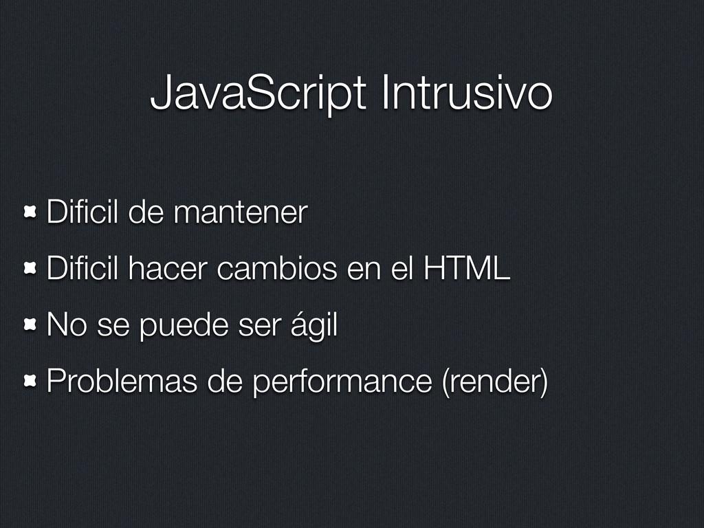JavaScript Intrusivo Dificil de mantener Dificil ...