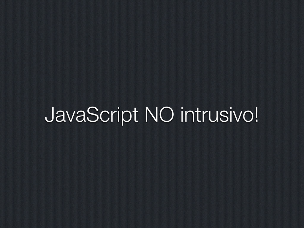 JavaScript NO intrusivo!
