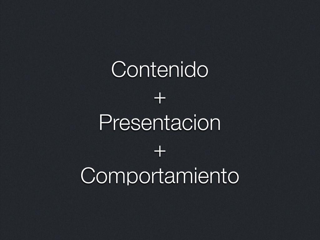 Contenido + Presentacion + Comportamiento