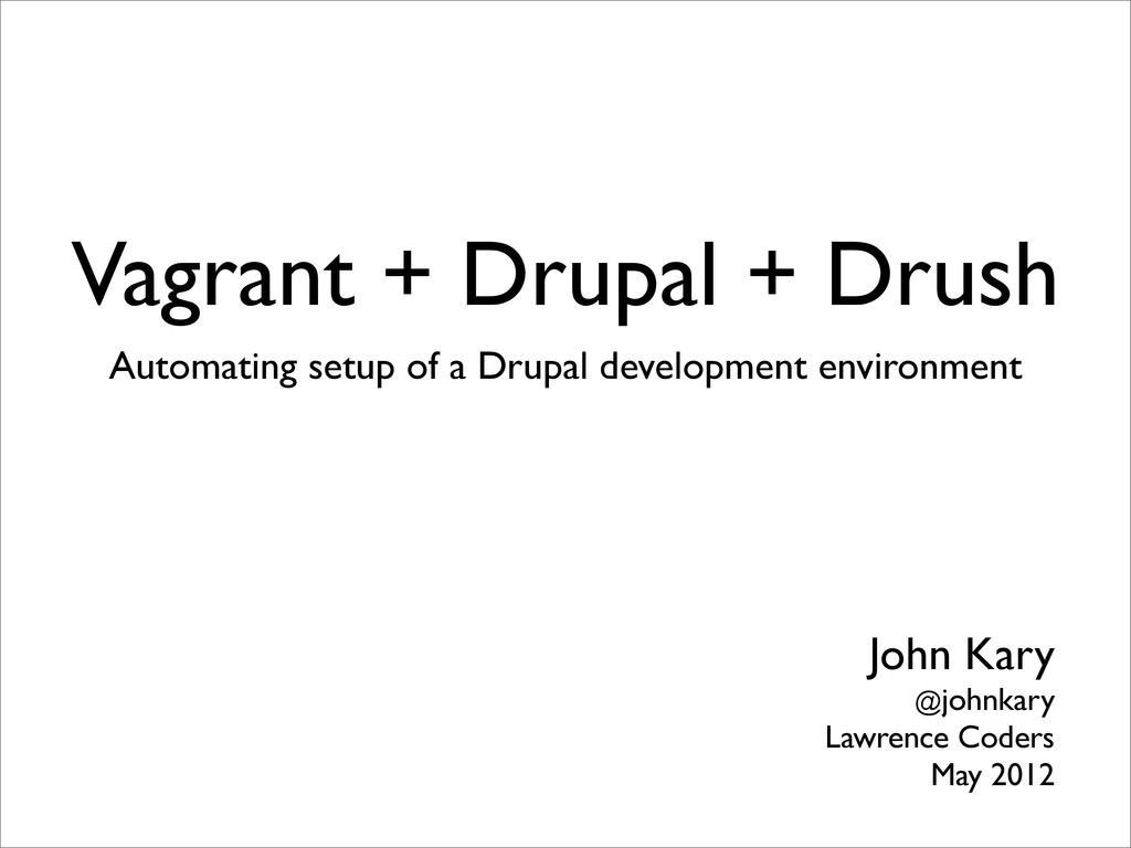 Vagrant + Drupal + Drush Automating setup of a ...