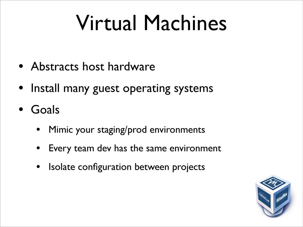 Virtual Machines • Abstracts host hardware • In...