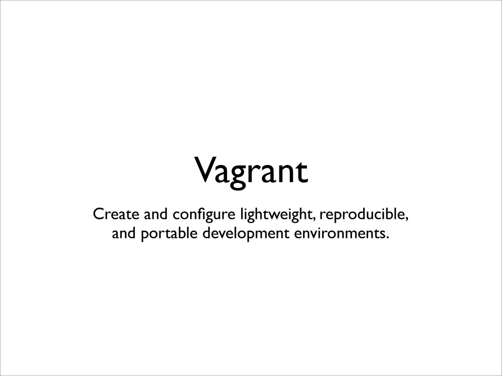 Vagrant Create and configure lightweight, reprod...