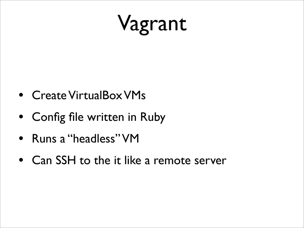 Vagrant • Create VirtualBox VMs • Config file wri...