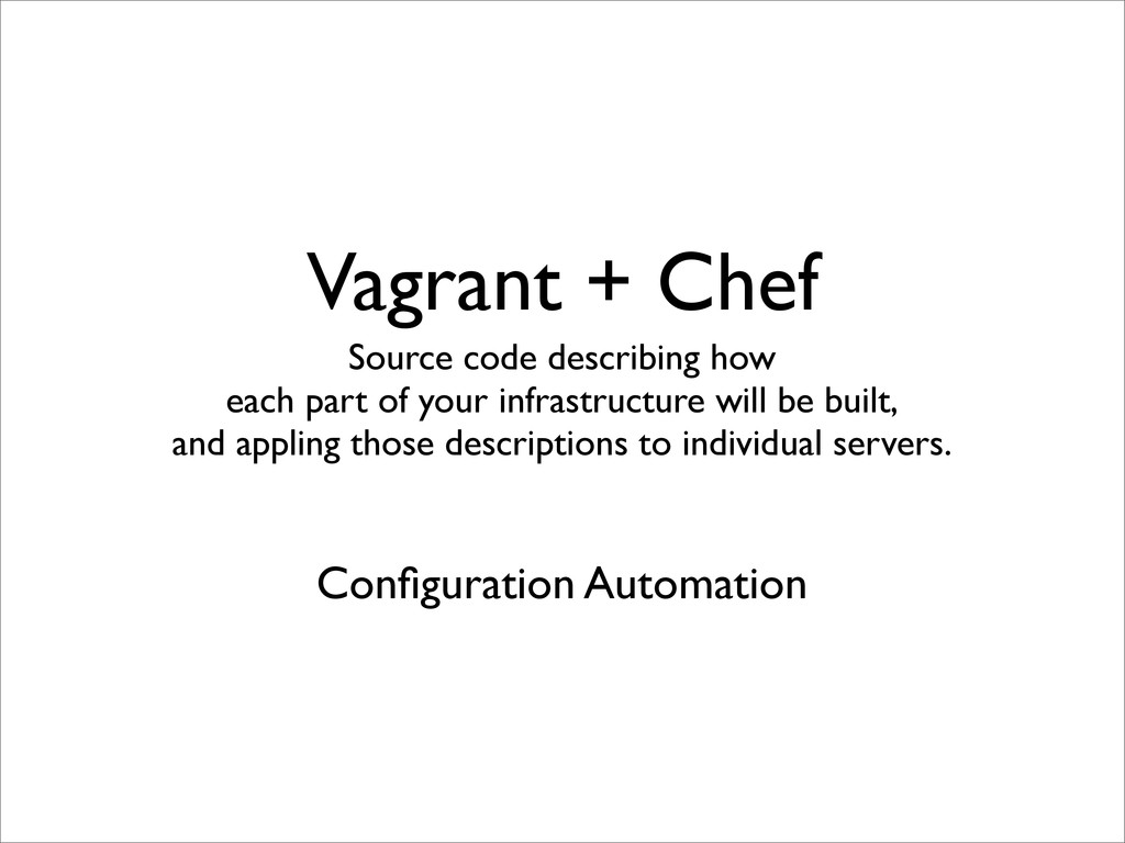 Vagrant + Chef Source code describing how each ...