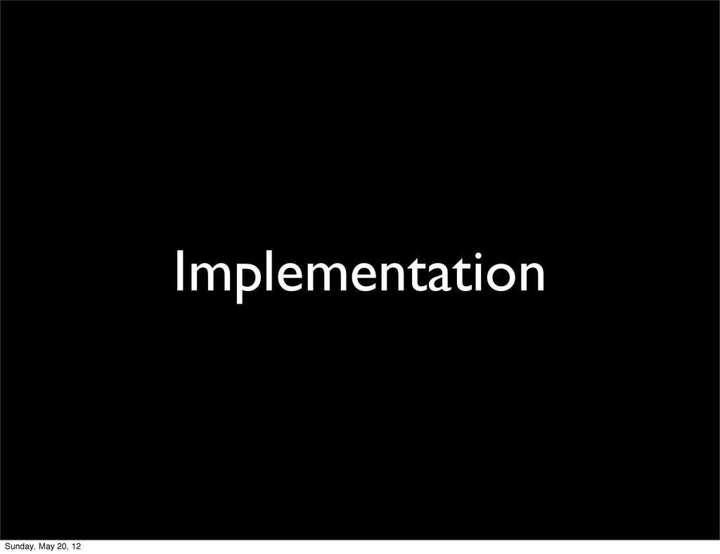 Implementation Sunday, May 20, 12