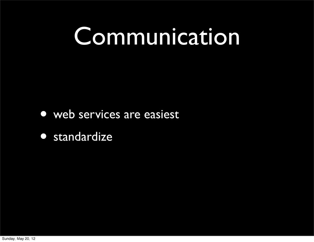 Communication • web services are easiest • stan...