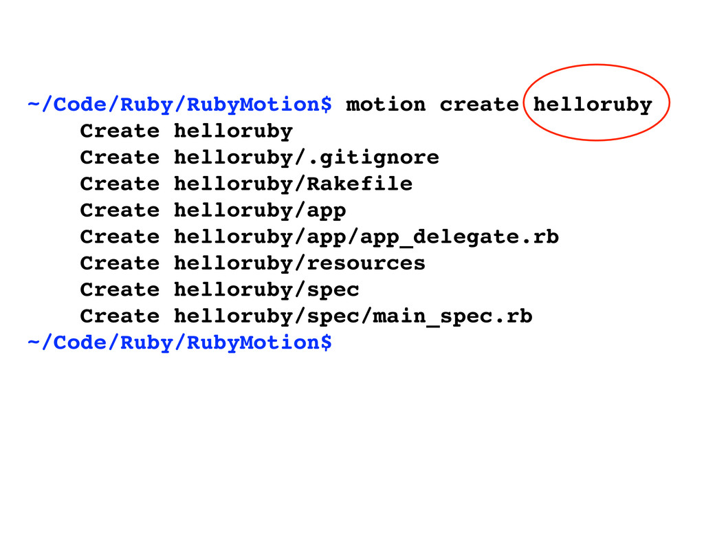 ~/Code/Ruby/RubyMotion$ motion create helloruby...