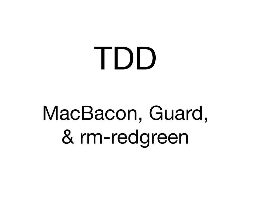 TDD MacBacon, Guard, & rm-redgreen