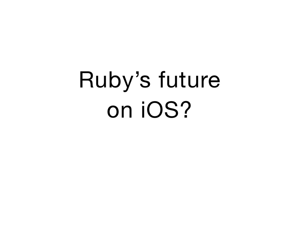 Ruby's future on iOS?