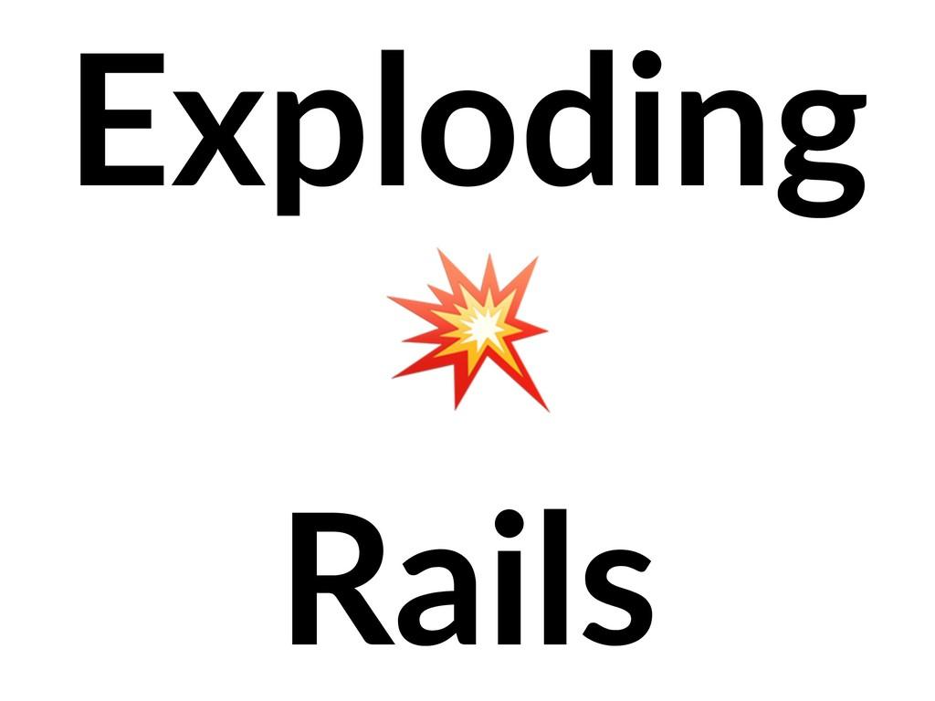 Exploding  Rails