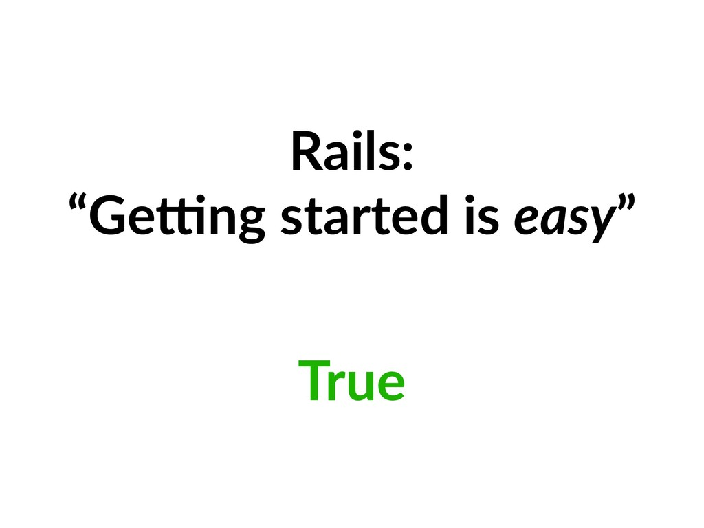 """Rails: """"Ge2ng started is easy"""" True"""