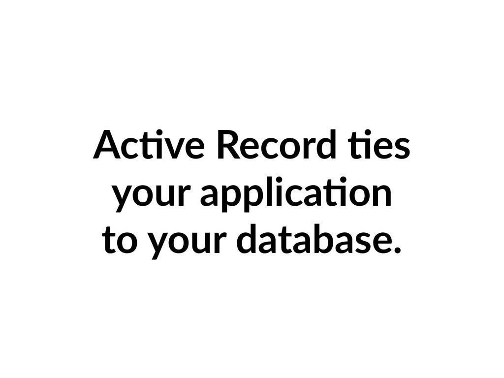 Ac=ve Record =es your applica=on to your databa...