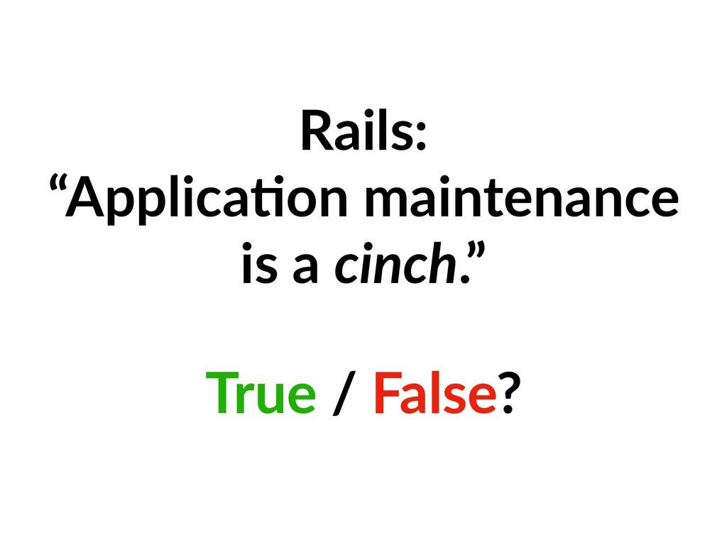 "Rails: ""Applica=on maintenance is a cinch."" Tru..."