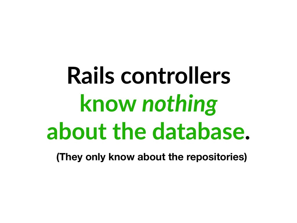 Rails controllers know nothing about the databa...