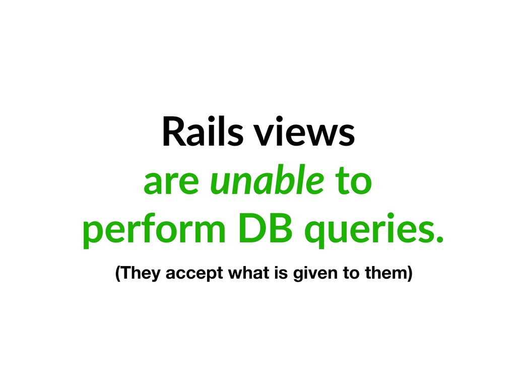 Rails views are unable to perform DB queries. (...